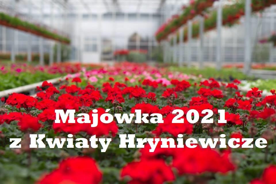 Majówka 2021 z Kwiaty Hryniewicze